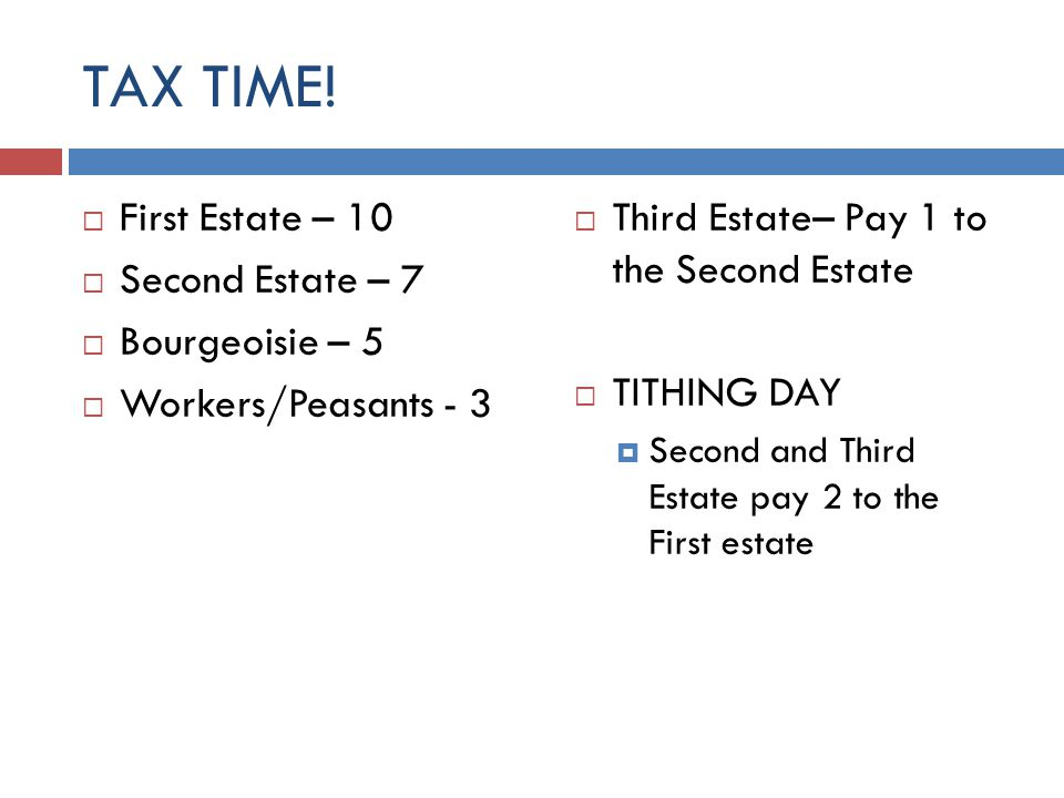 TAX TIME! First Estate – 10 Second Estate – 7 Bourgeoisie – 5 Workers/Peasants - 3 Third Estate– Pay 1 to the Second Estate TITHING DAY Second and Thi