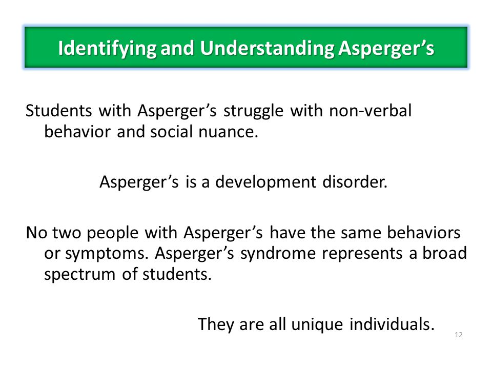Students with Aspergers struggle with non-verbal behavior and social nuance.