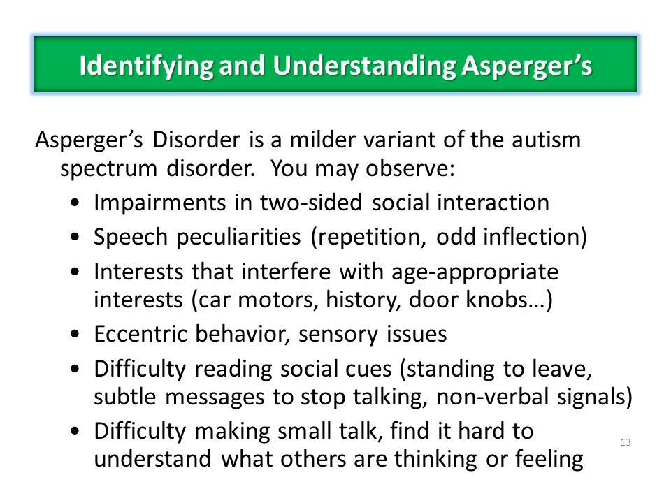 Aspergers Disorder is a milder variant of the autism spectrum disorder.