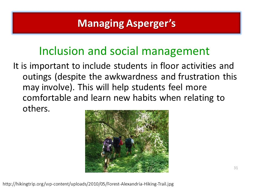 31 Inclusion and social management It is important to include students in floor activities and outings (despite the awkwardness and frustration this may involve).