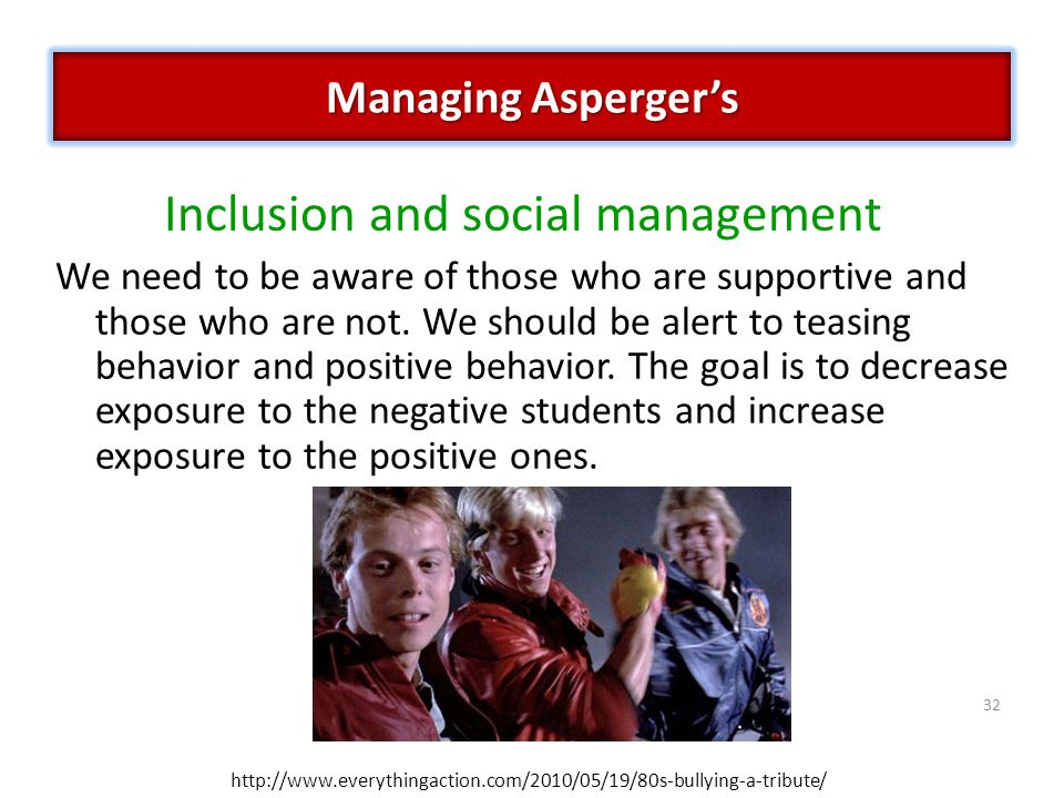32 Inclusion and social management We need to be aware of those who are supportive and those who are not.