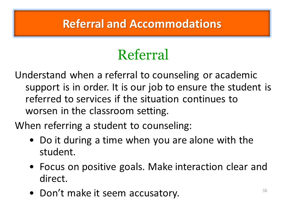 Understand when a referral to counseling or academic support is in order.
