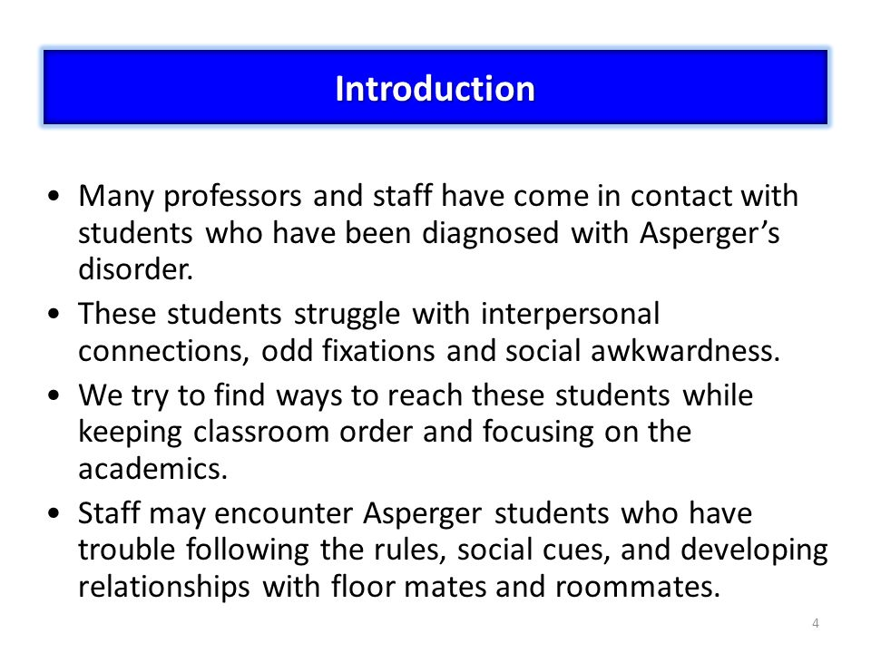 4 Many professors and staff have come in contact with students who have been diagnosed with Aspergers disorder.