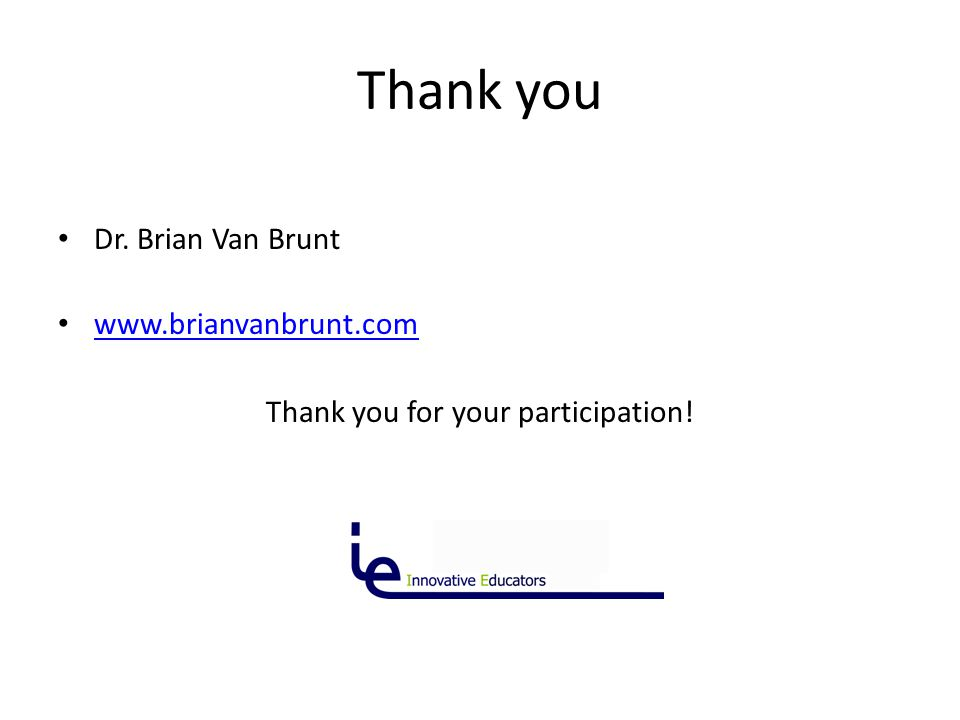 Thank you Dr. Brian Van Brunt www.brianvanbrunt.com Thank you for your participation!