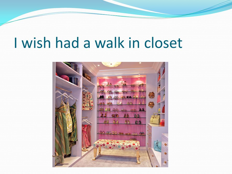 I wish had a walk in closet