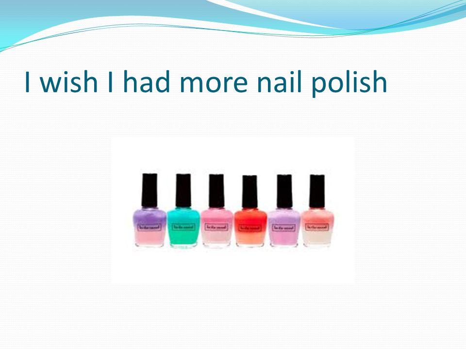 I wish I had more nail polish