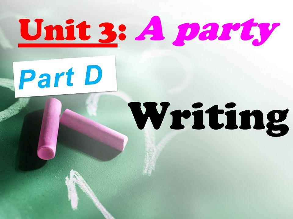 Unit 3: A party Writing Part D