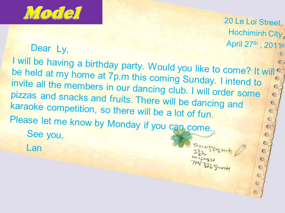 20 Le Loi Street, Hochiminh City April 27 th, 2011 Dear Ly, I will be having a birthday party. Would you like to come? It will be held at my home at 7