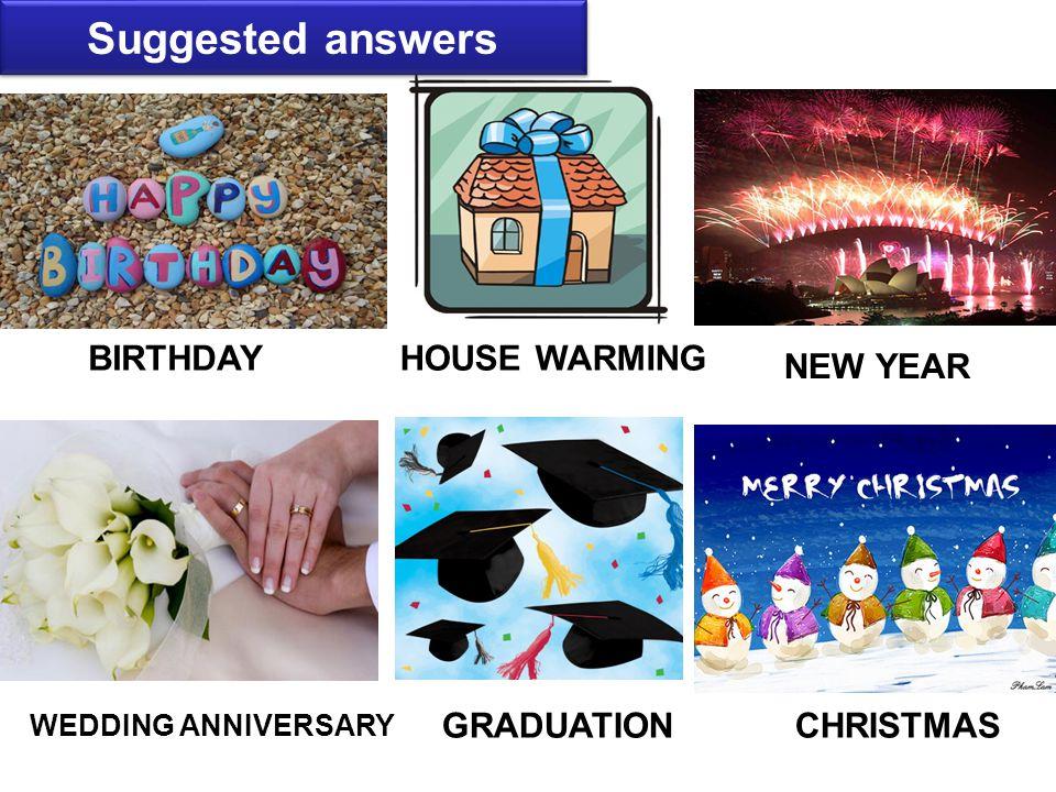 BIRTHDAYHOUSE WARMING NEW YEAR WEDDING ANNIVERSARY GRADUATIONCHRISTMAS Suggested answers