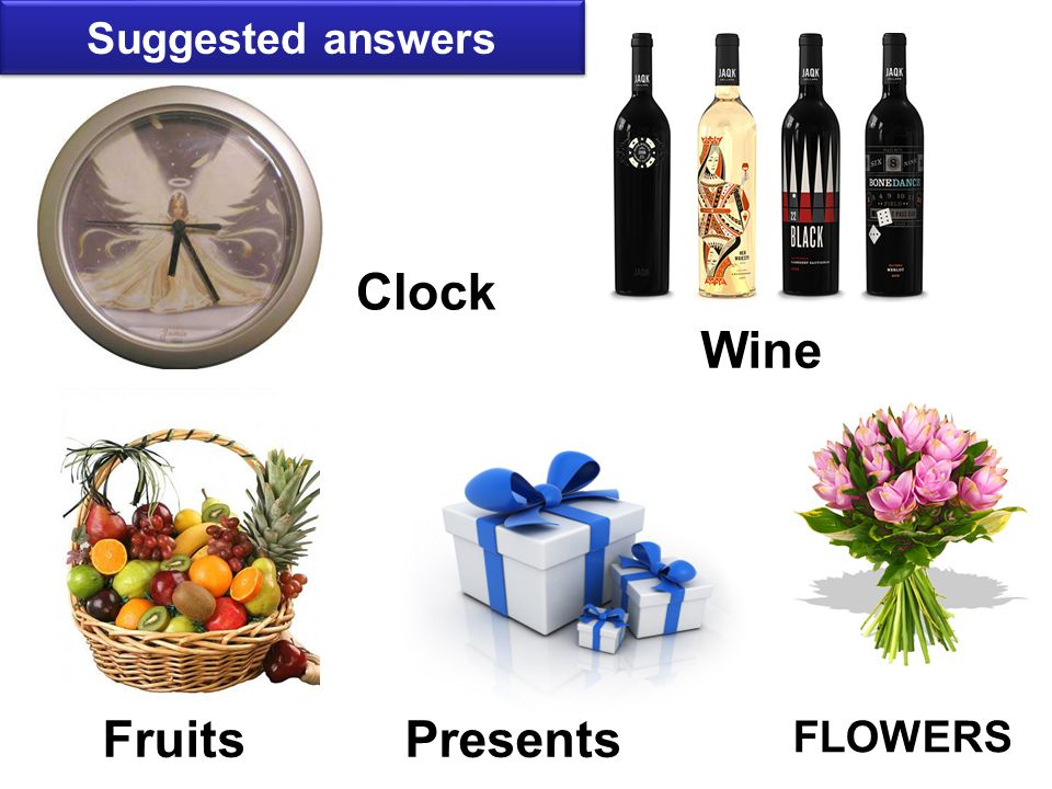 Fruits Clock Wine Presents FLOWERS Suggested answers