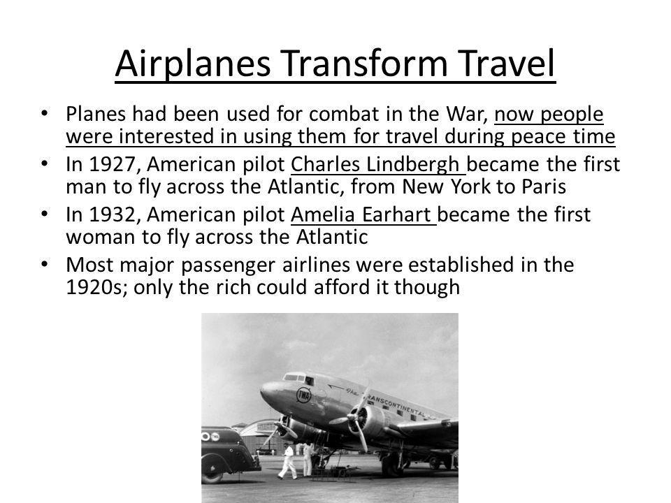 Airplanes Transform Travel Planes had been used for combat in the War, now people were interested in using them for travel during peace time In 1927,