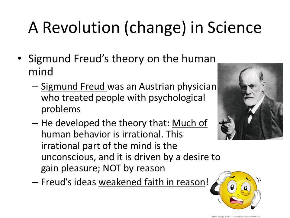 A Revolution (change) in Science Sigmund Freuds theory on the human mind – Sigmund Freud was an Austrian physician who treated people with psychologic