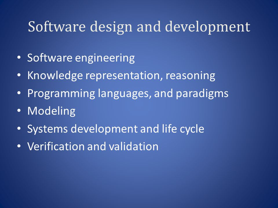 Software design and development Software engineering Knowledge representation, reasoning Programming languages, and paradigms Modeling Systems develop