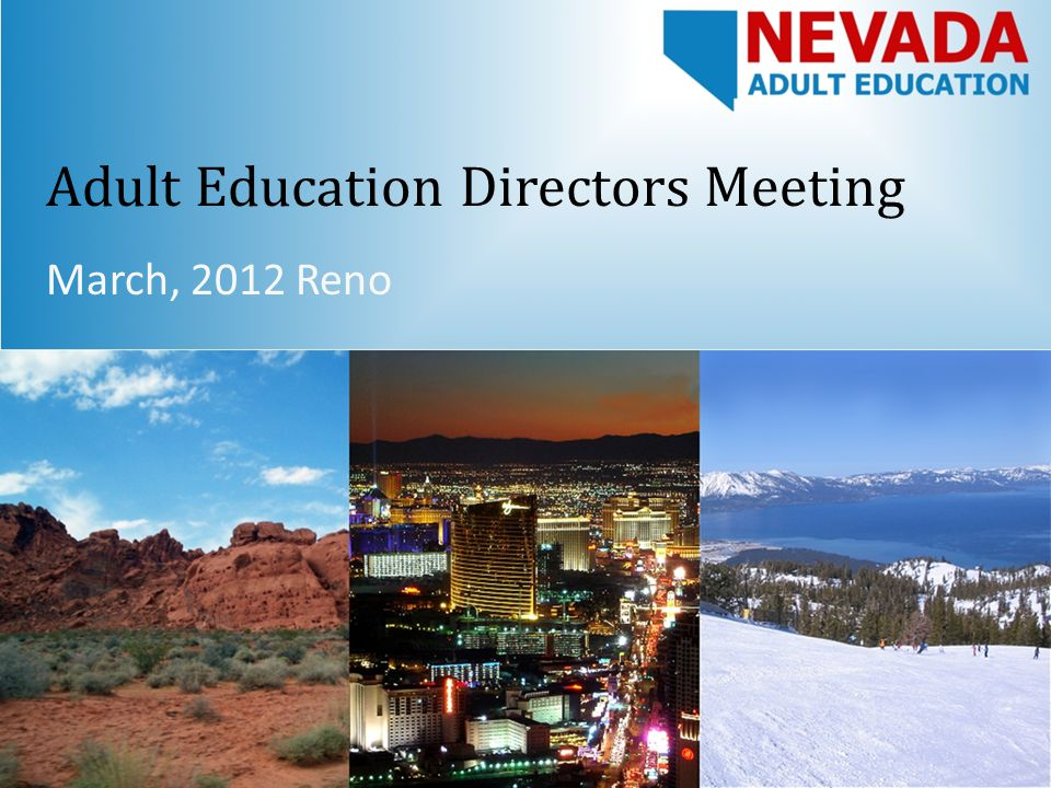 Adult Education Directors Meeting March, 2012 Reno