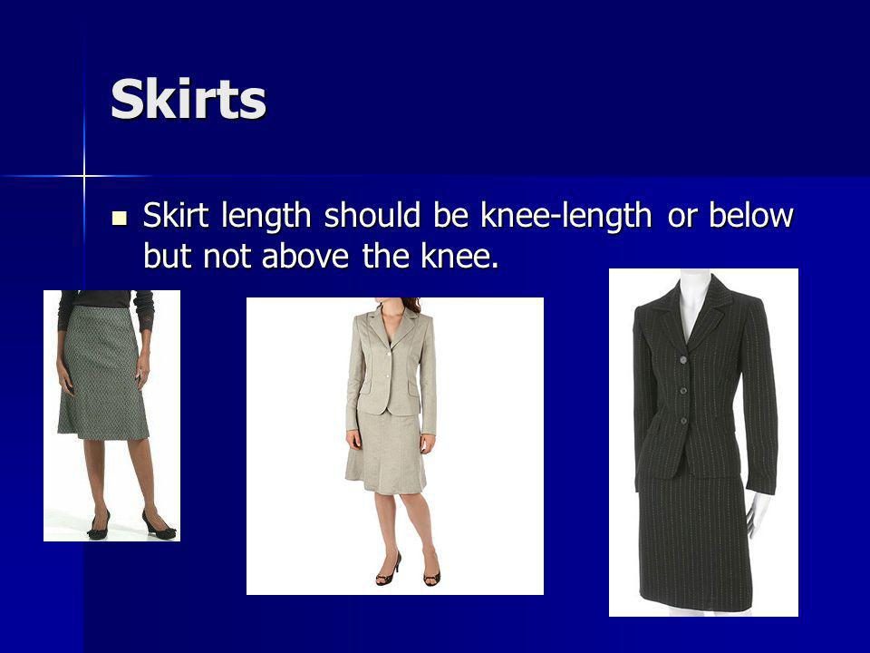 Skirts Skirt length should be knee-length or below but not above the knee.