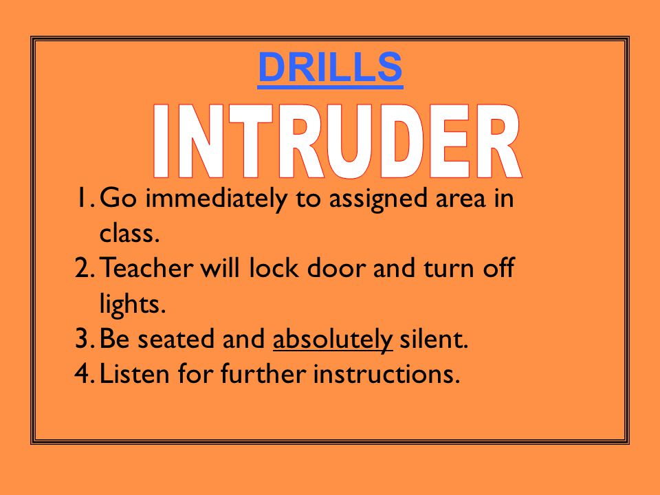 DRILLS 1.Go immediately to assigned area in class.