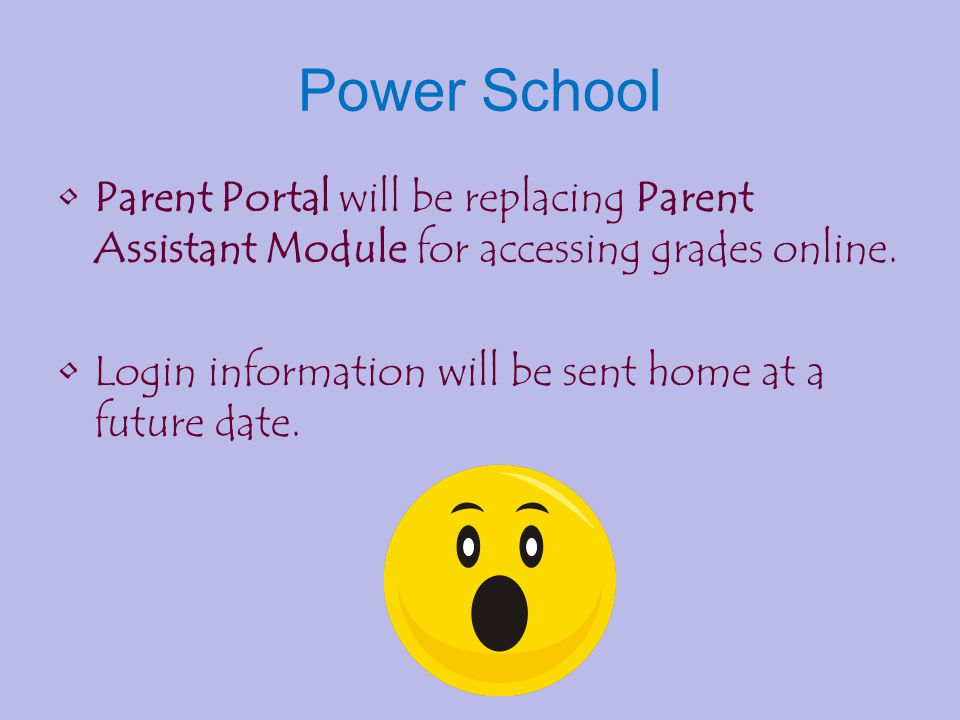 Power School Parent Portal will be replacing Parent Assistant Module for accessing grades online.
