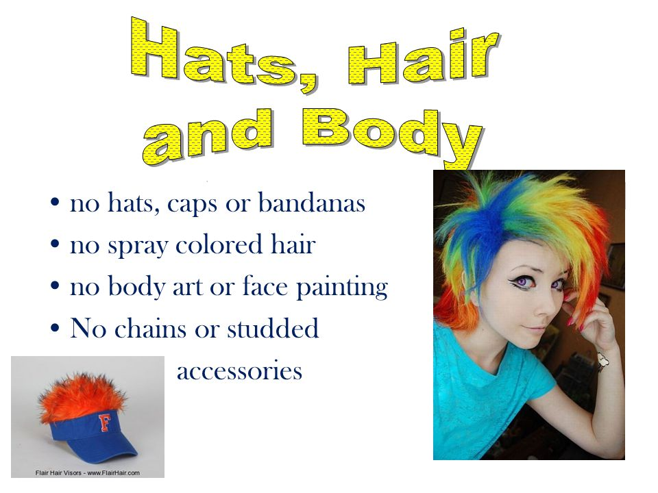 no hats, caps or bandanas no spray colored hair no body art or face painting No chains or studded accessories