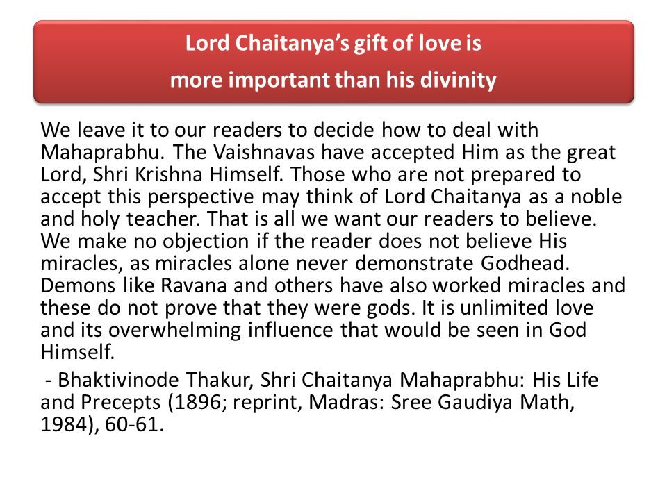 Lord Chaitanyas gift of love is more important than his divinity We leave it to our readers to decide how to deal with Mahaprabhu.
