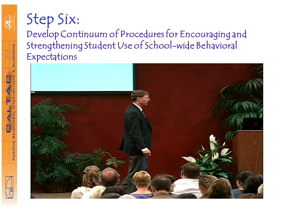 Step Six: Develop Continuum of Procedures for Encouraging and Strengthening Student Use of School-wide Behavioral Expectations
