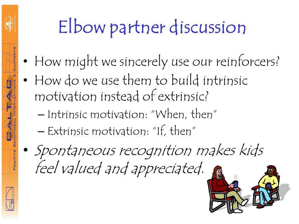 Elbow partner discussion How might we sincerely use our reinforcers.