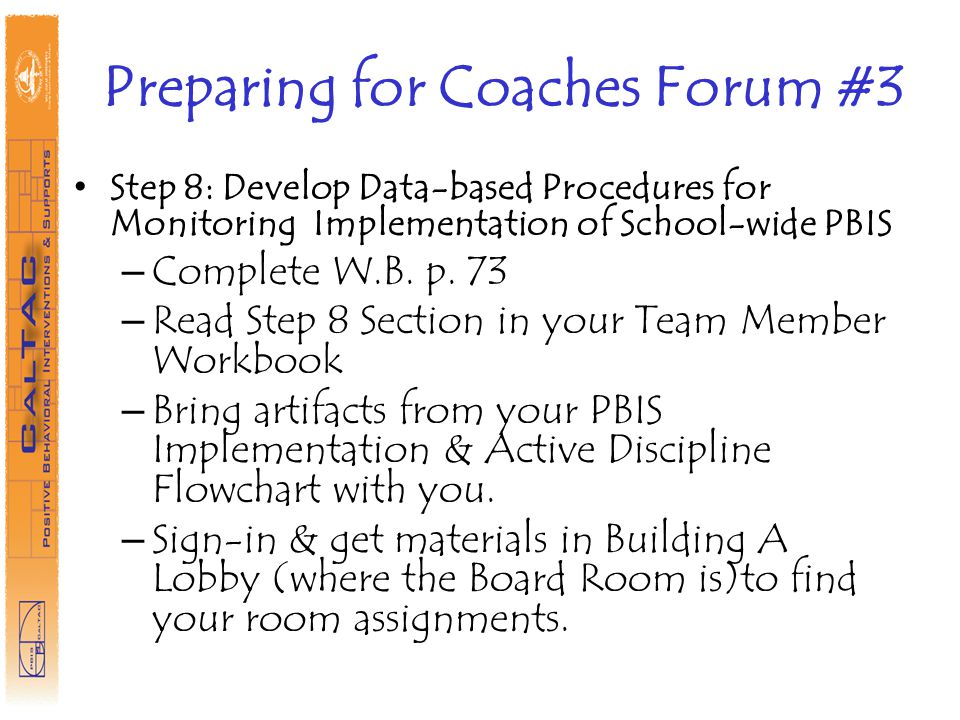 Preparing for Coaches Forum #3 Step 8: Develop Data-based Procedures for Monitoring Implementation of School-wide PBIS – Complete W.B.