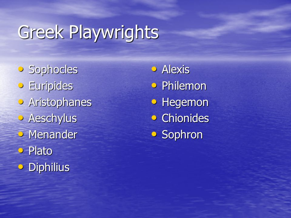 Greek Playwrights Sophocles Sophocles Euripides Euripides Aristophanes Aristophanes Aeschylus Aeschylus Menander Menander Plato Plato Diphilius Diphilius Alexis Alexis Philemon Philemon Hegemon Hegemon Chionides Chionides Sophron Sophron