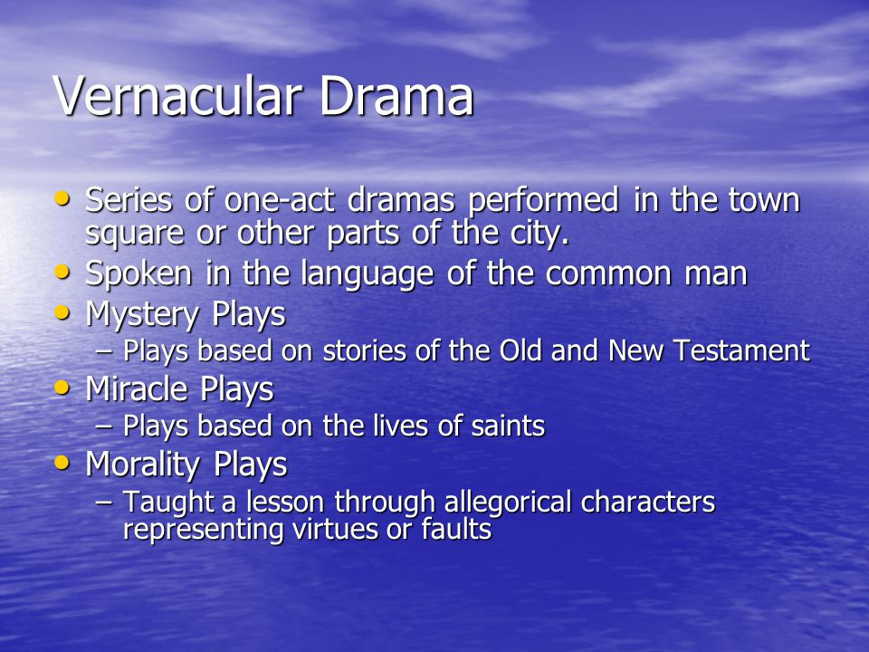 Vernacular Drama Series of one-act dramas performed in the town square or other parts of the city.