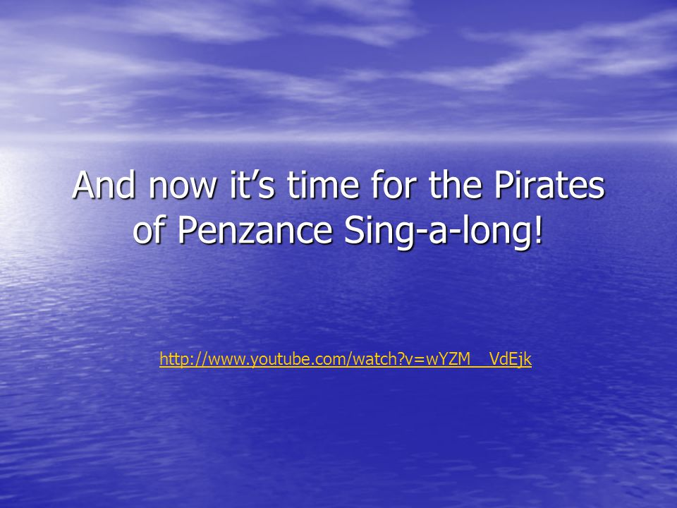 And now its time for the Pirates of Penzance Sing-a-long.