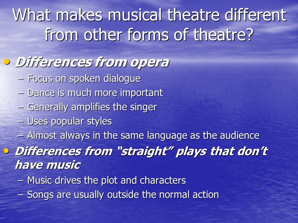 What makes musical theatre different from other forms of theatre.