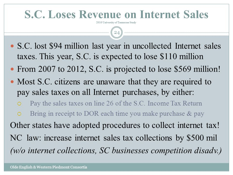 S.C. Loses Revenue on Internet Sales 2010 University of Tennessee Study S.C. lost $94 million last year in uncollected Internet sales taxes. This year