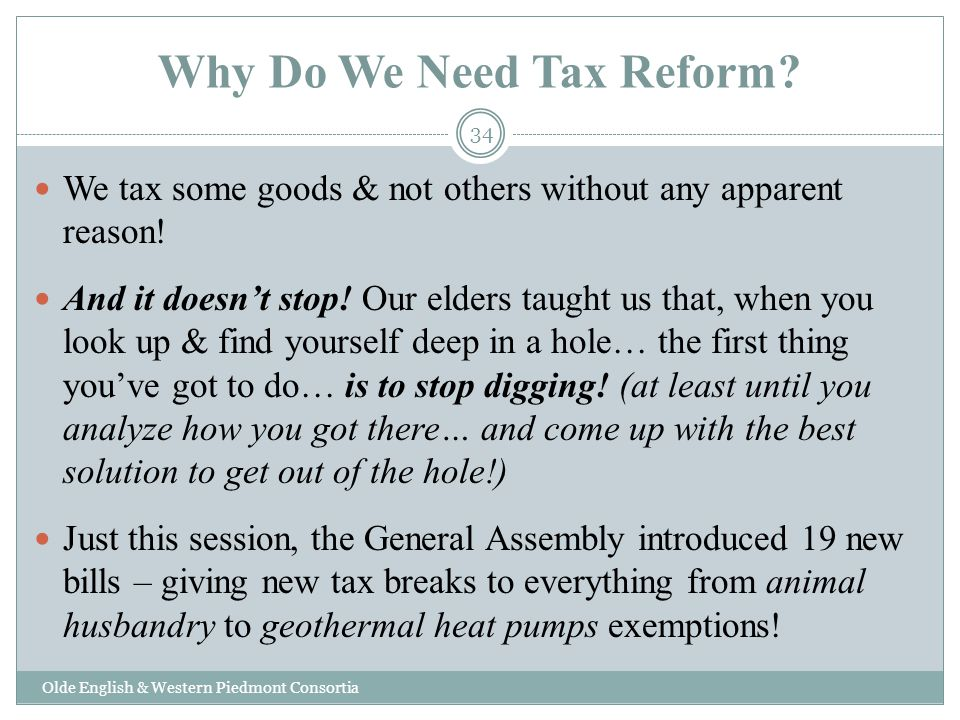 Why Do We Need Tax Reform? Olde English & Western Piedmont Consortia We tax some goods & not others without any apparent reason! And it doesnt stop! O