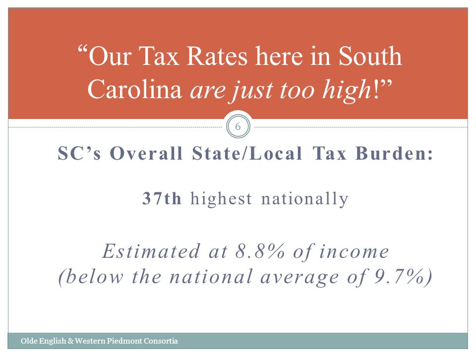 SCs Overall State/Local Tax Burden: 37th highest nationally Estimated at 8.8% of income (below the national average of 9.7%) Olde English & Western Pi