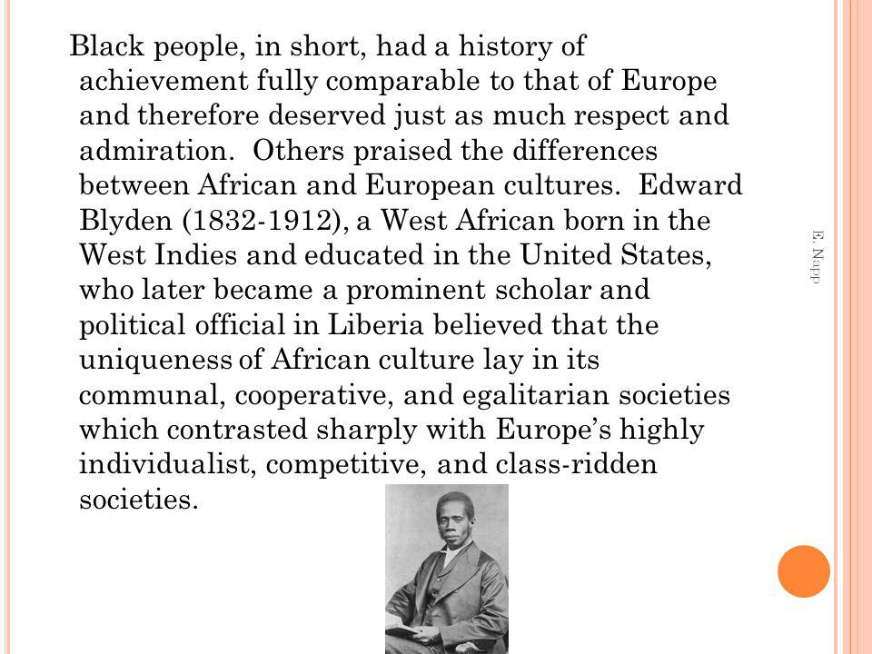 Black people, in short, had a history of achievement fully comparable to that of Europe and therefore deserved just as much respect and admiration.