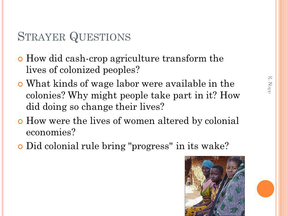 S TRAYER Q UESTIONS How did cash-crop agriculture transform the lives of colonized peoples.