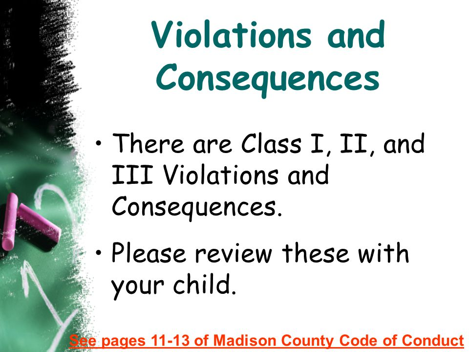 Violations and Consequences There are Class I, II, and III Violations and Consequences. Please review these with your child. See pages 11-13 of Madiso