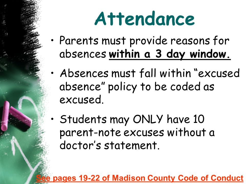 Attendance Parents must provide reasons for absences within a 3 day window. Absences must fall within excused absence policy to be coded as excused. S