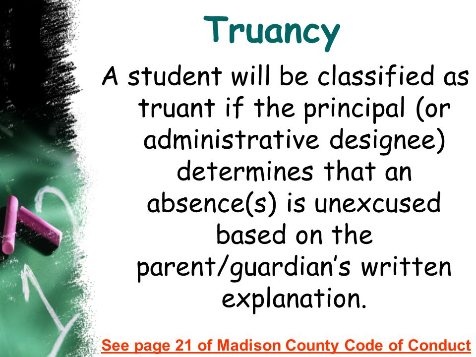 Truancy A student will be classified as truant if the principal (or administrative designee) determines that an absence(s) is unexcused based on the p