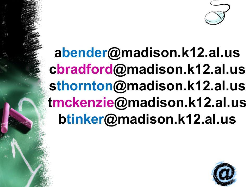 abender@madison.k12.al.us cbradford@madison.k12.al.us sthornton@madison.k12.al.us tmckenzie@madison.k12.al.us btinker@madison.k12.al.us