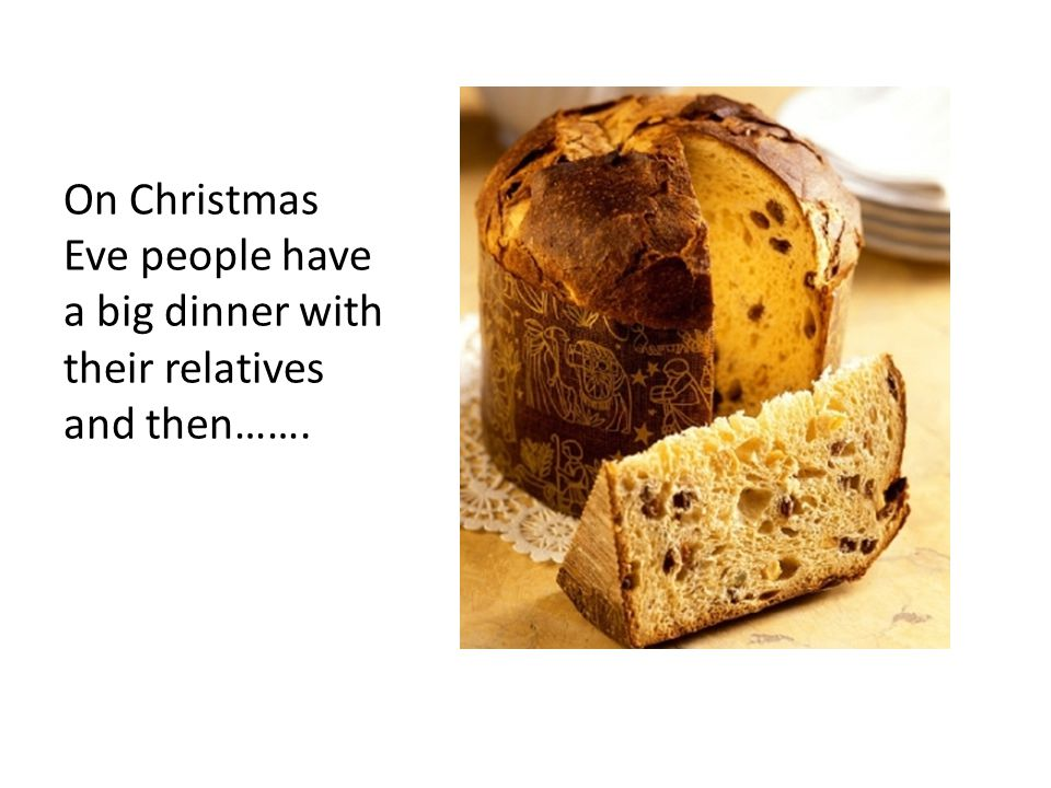 On Christmas Eve people have a big dinner with their relatives and then…….