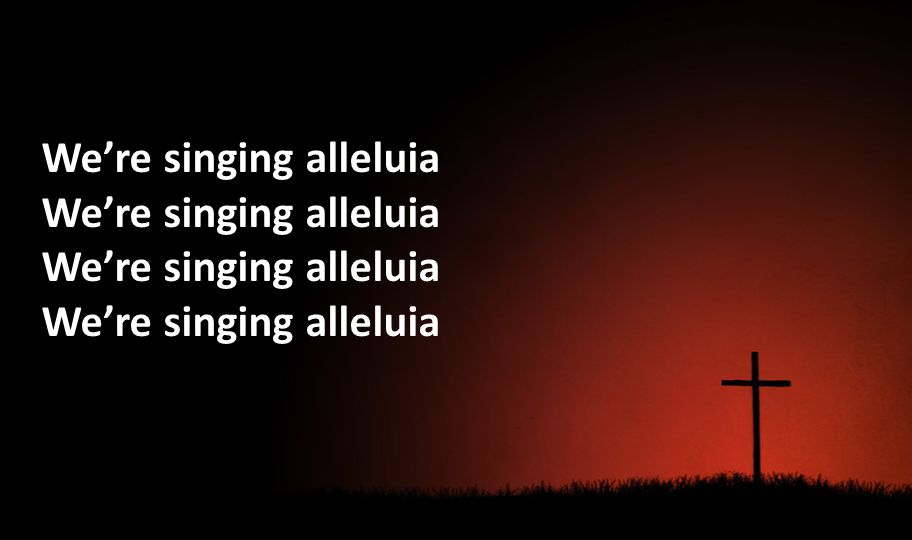 Were singing alleluia