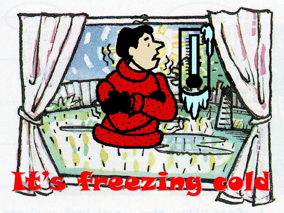 Its freezing cold