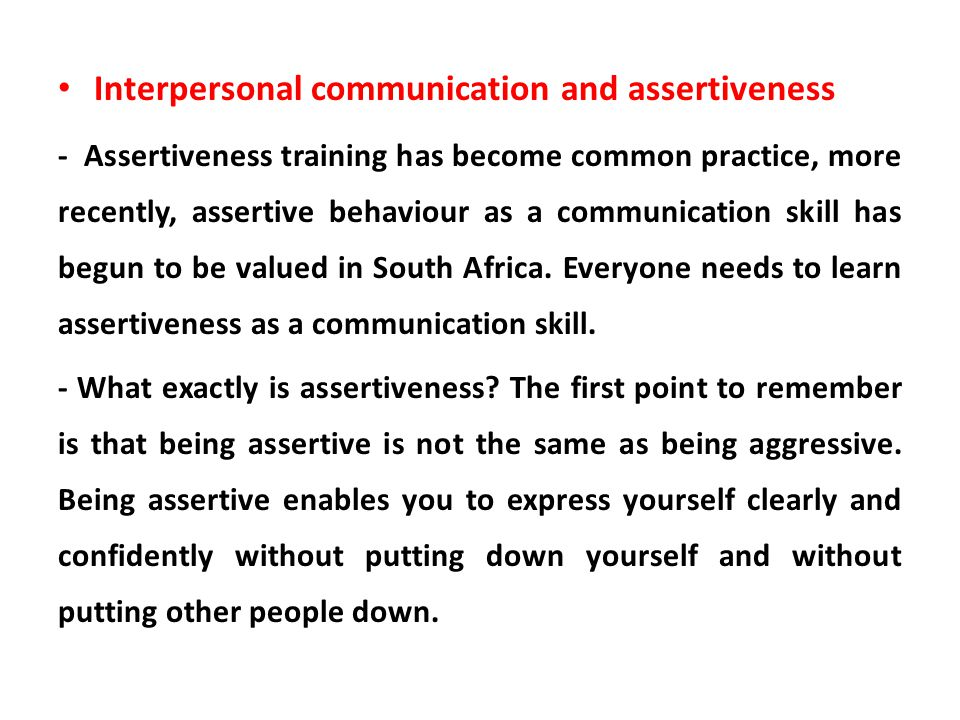 Interpersonal communication and assertiveness - Assertiveness training has become common practice, more recently, assertive behaviour as a communicati