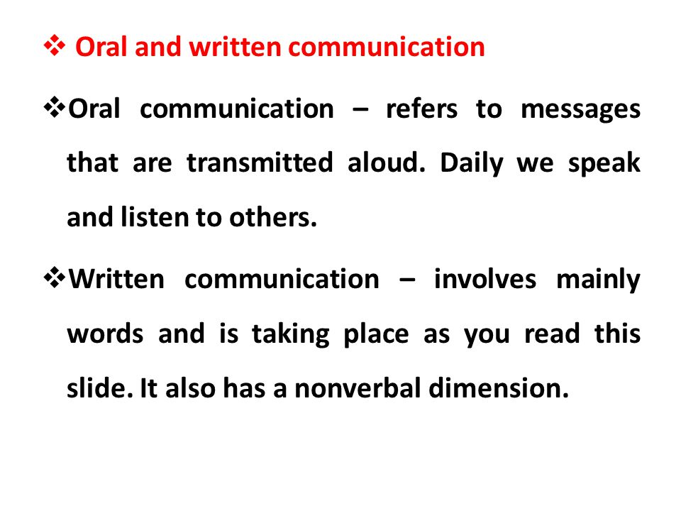 Oral and written communication Oral communication – refers to messages that are transmitted aloud. Daily we speak and listen to others. Written commun