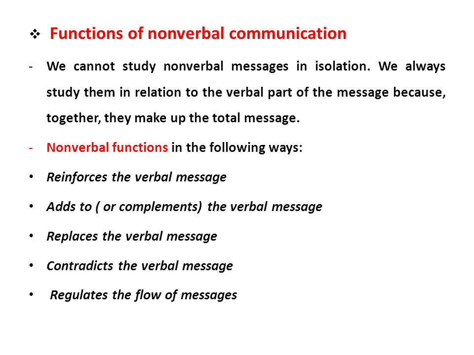 Functions of nonverbal communication -We cannot study nonverbal messages in isolation. We always study them in relation to the verbal part of the mess