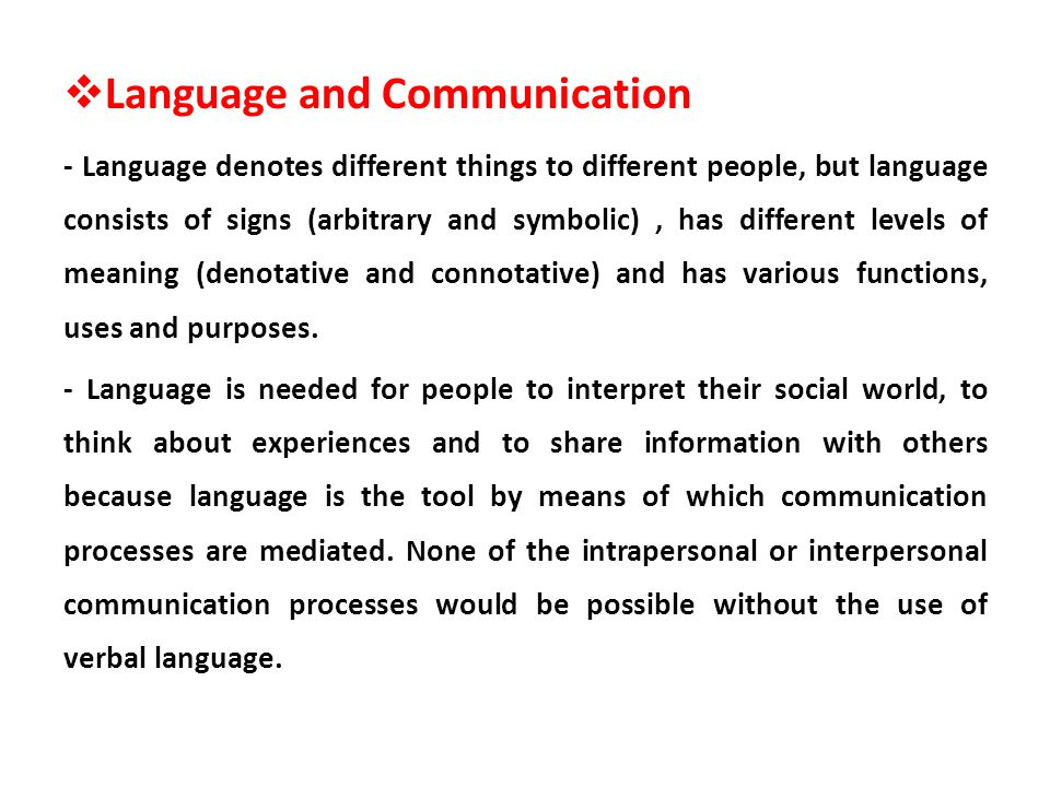 Language and Communication - Language denotes different things to different people, but language consists of signs (arbitrary and symbolic), has diffe
