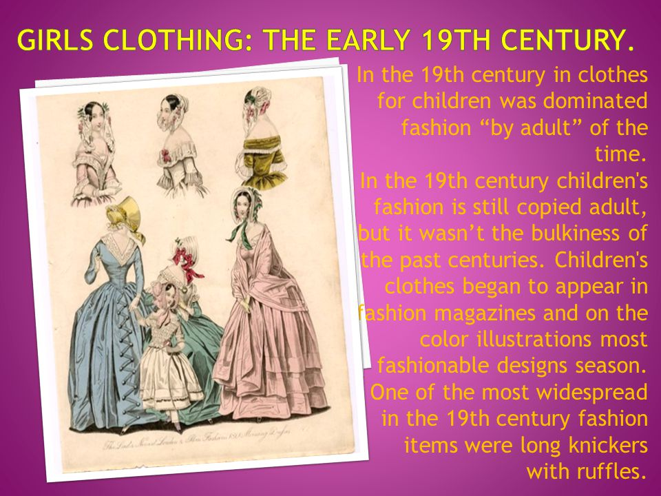 In the 19th century in clothes for children was dominated fashion by adult of the time.