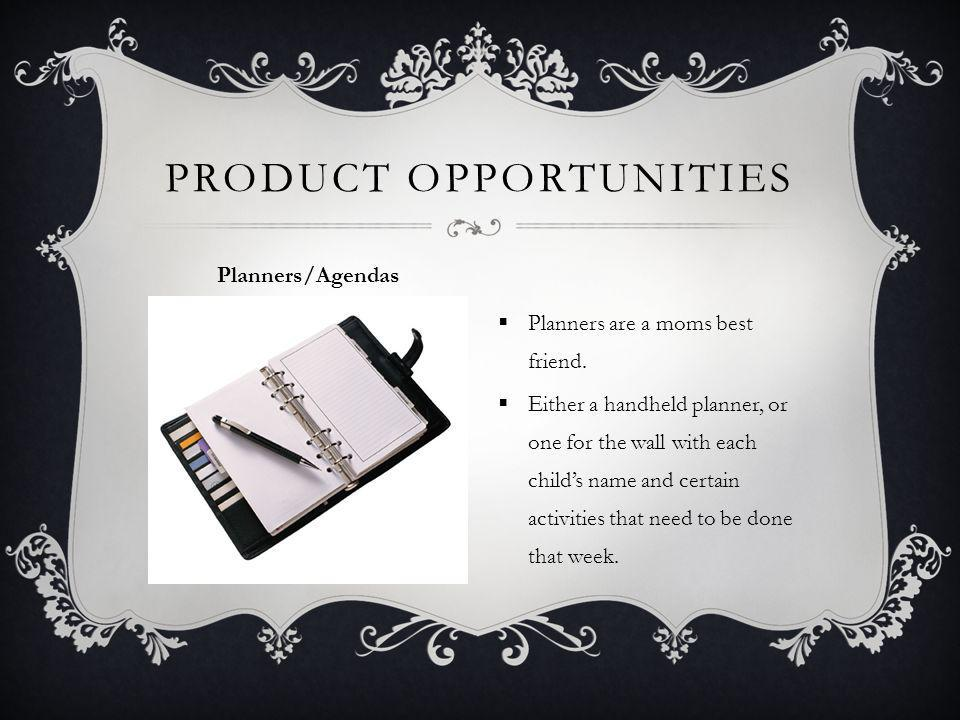 PRODUCT OPPORTUNITIES Planners/Agendas Planners are a moms best friend.