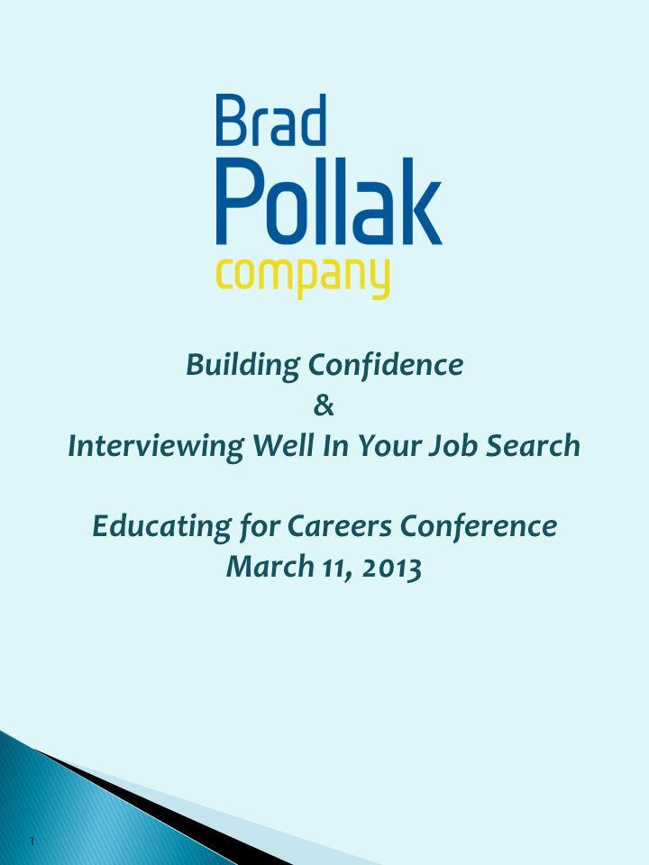 Building Confidence & Interviewing Well In Your Job Search Educating for Careers Conference March 11, 2013 1