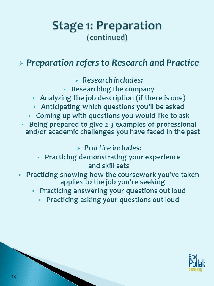 Preparation refers to Research and Practice Research includes: Researching the company Analyzing the job description (if there is one) Anticipating wh